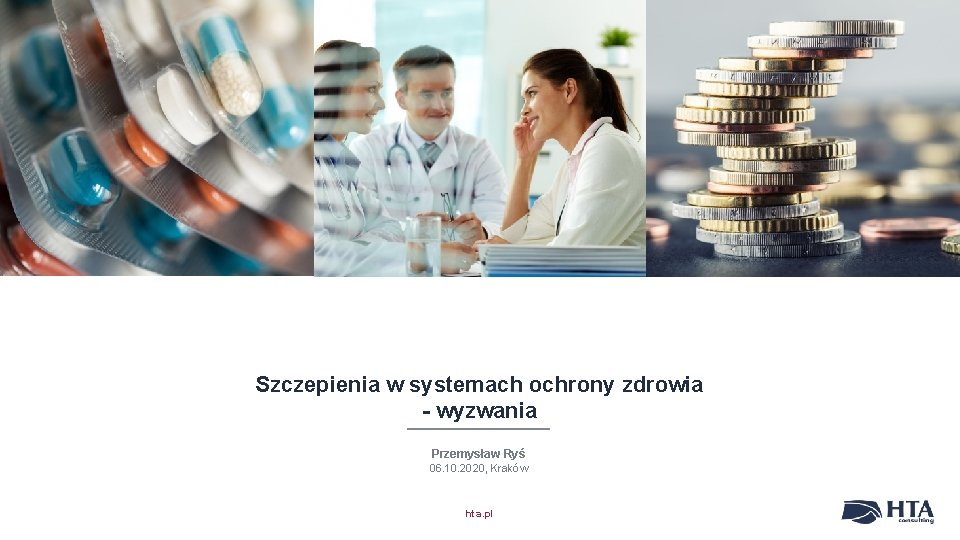 Szczepienia w systemach ochrony zdrowia - wyzwania Przemysław Ryś 06. 10. 2020, Kraków hta.