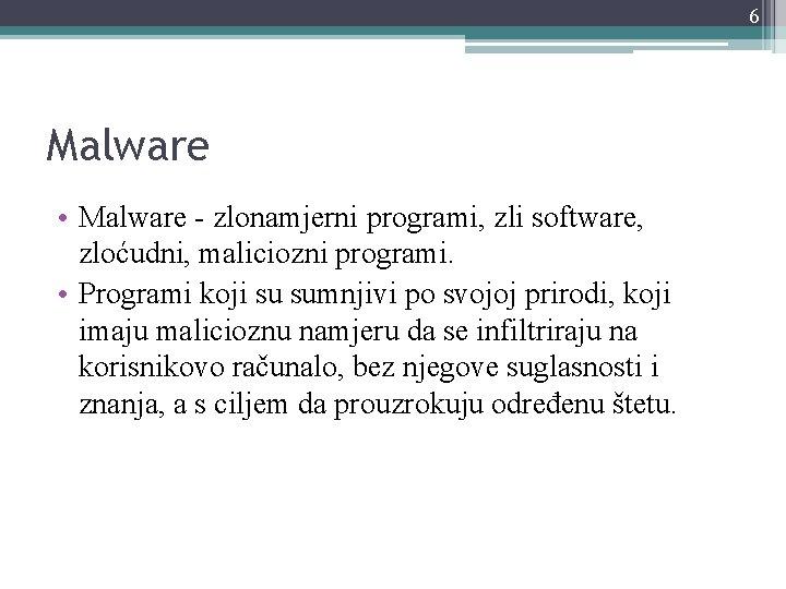 6 Malware • Malware - zlonamjerni programi, zli software, zloćudni, maliciozni programi. • Programi