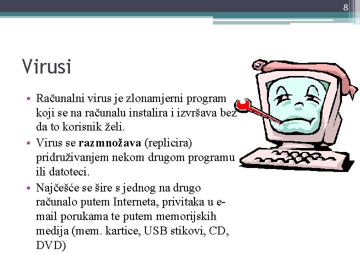 8 Virusi • Računalni virus je zlonamjerni program koji se na računalu instalira i