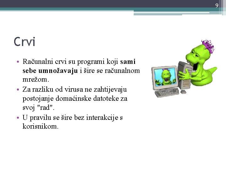 9 Crvi • Računalni crvi su programi koji sami sebe umnožavaju i šire se