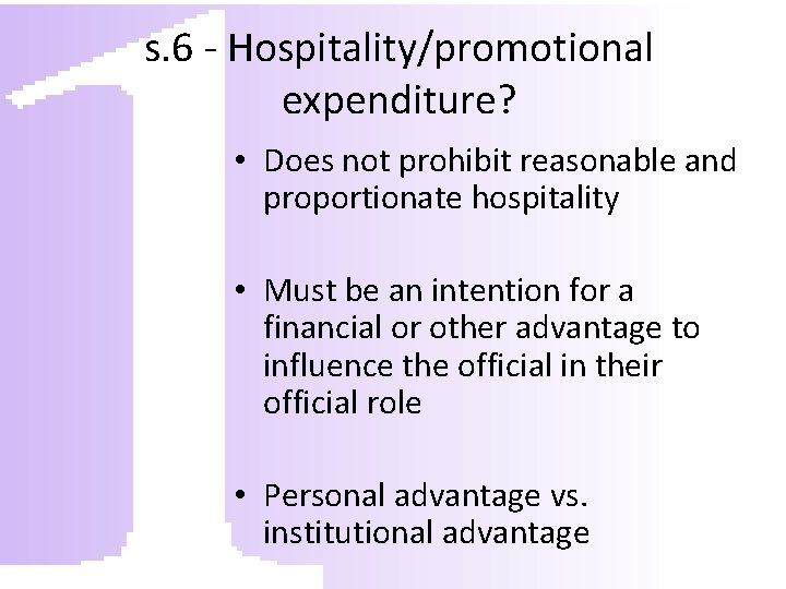 s. 6 - Hospitality/promotional expenditure? • Does not prohibit reasonable and proportionate hospitality •