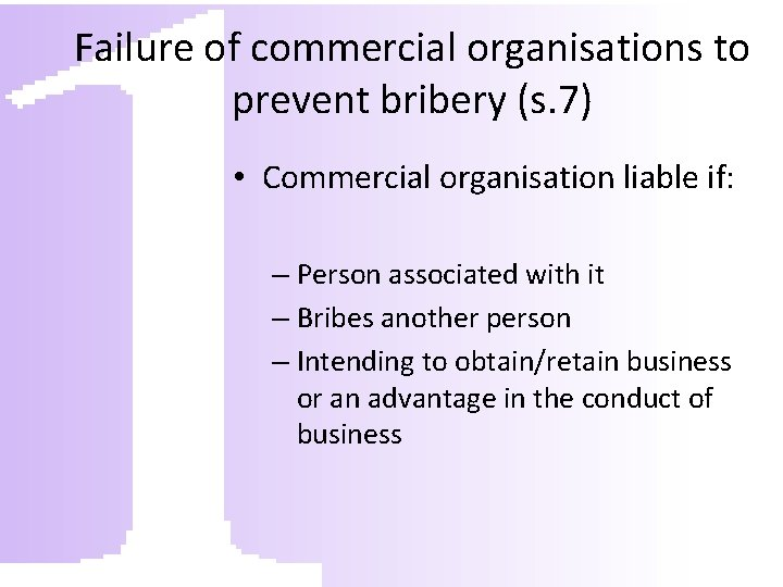 Failure of commercial organisations to prevent bribery (s. 7) • Commercial organisation liable if: