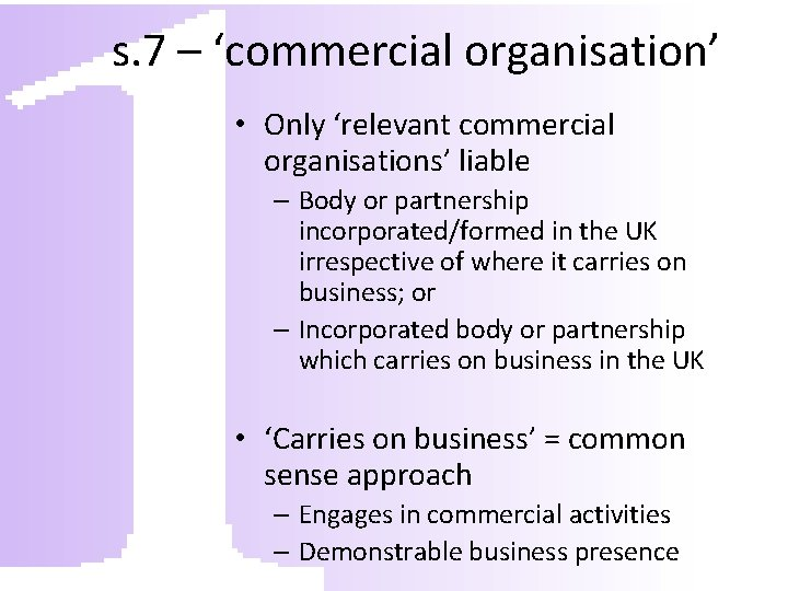 s. 7 – 'commercial organisation' • Only 'relevant commercial organisations' liable – Body or