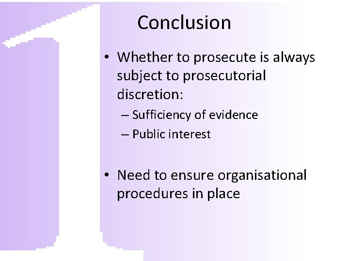 Conclusion • Whether to prosecute is always subject to prosecutorial discretion: – Sufficiency of