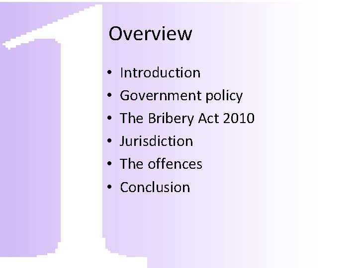 Overview • • • Introduction Government policy The Bribery Act 2010 Jurisdiction The offences