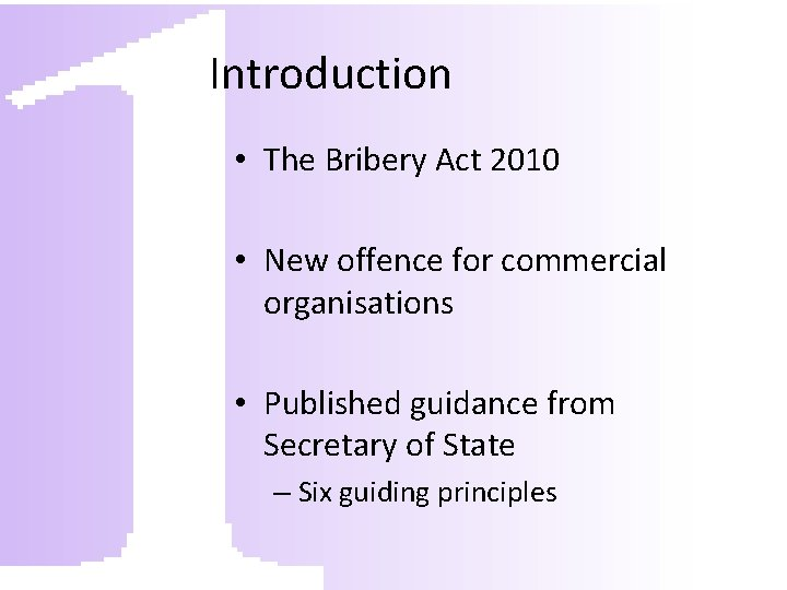Introduction • The Bribery Act 2010 • New offence for commercial organisations • Published