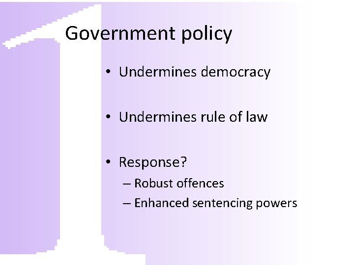 Government policy • Undermines democracy • Undermines rule of law • Response? – Robust