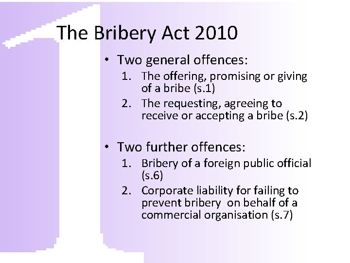 The Bribery Act 2010 • Two general offences: 1. The offering, promising or giving