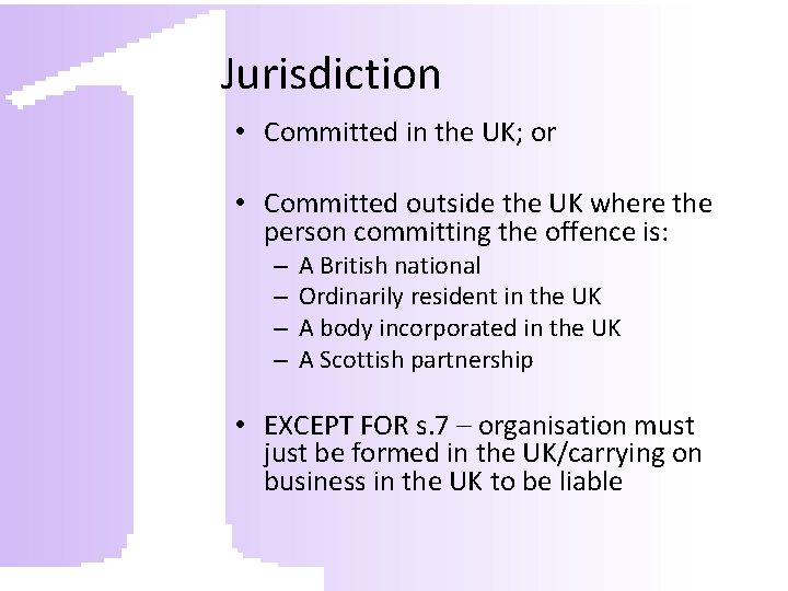 Jurisdiction • Committed in the UK; or • Committed outside the UK where the