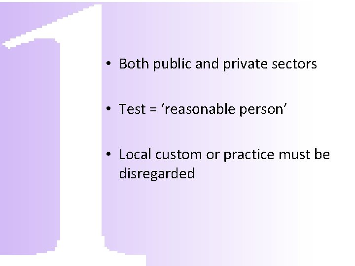 • Both public and private sectors • Test = 'reasonable person' • Local