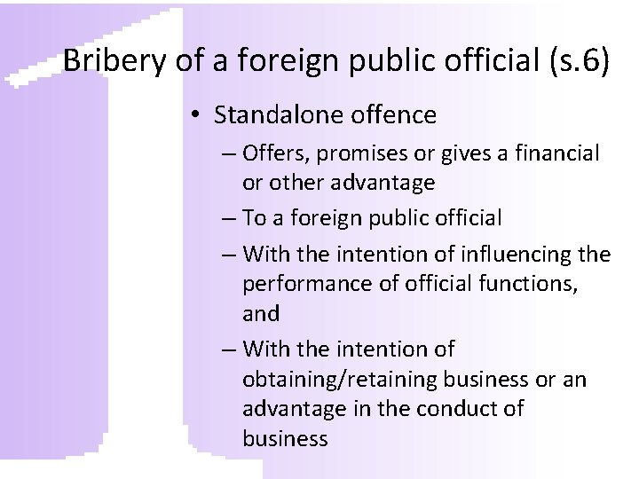 Bribery of a foreign public official (s. 6) • Standalone offence – Offers, promises