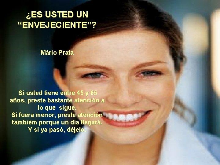 """¿ES USTED UN """"ENVEJECIENTE""""? Mário Prata Si usted tiene entre 45 y 65 años,"""