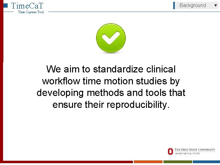 Time. Ca. T Background Time Capture Tool We aim to standardize clinical workflow time
