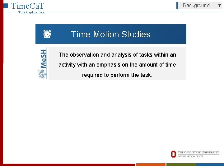 Time. Ca. T Background Time Capture Tool Time Motion Studies The observation and analysis