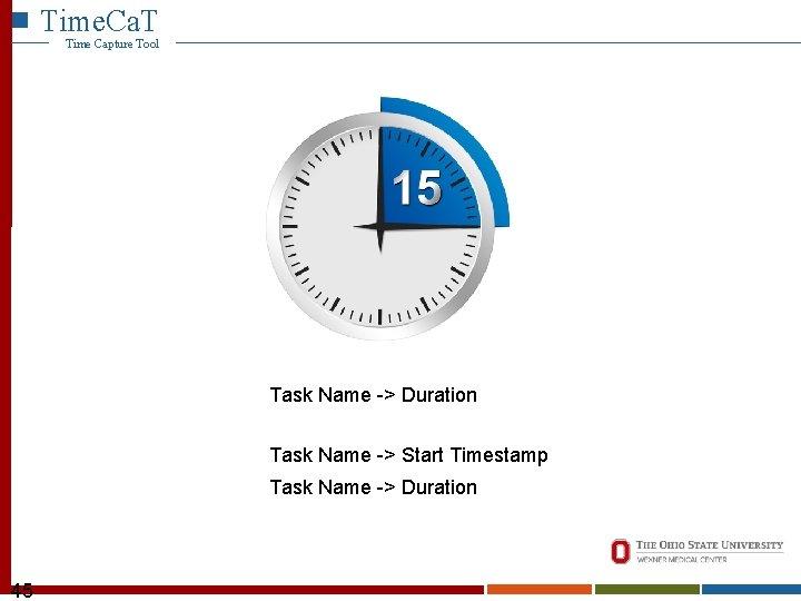 Time. Ca. T Time Capture Tool Task Name -> Duration Task Name -> Start