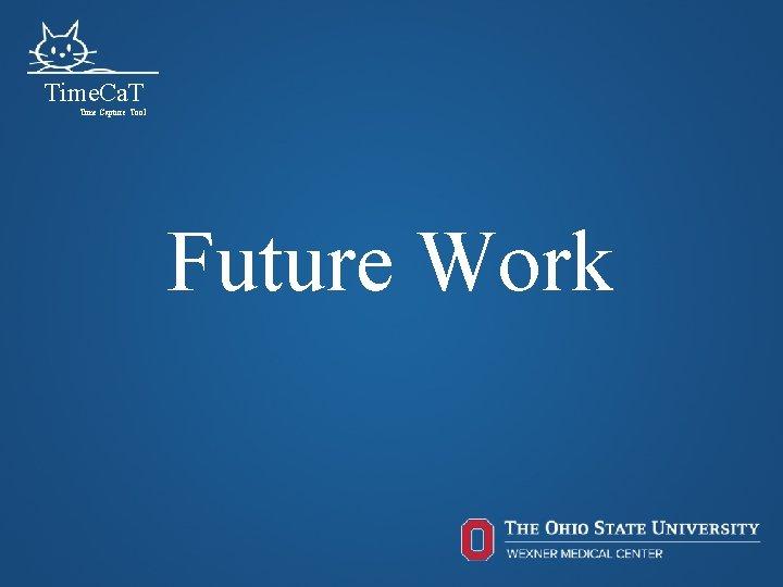 Time. Ca. T Time Capture Tool Future Work 67