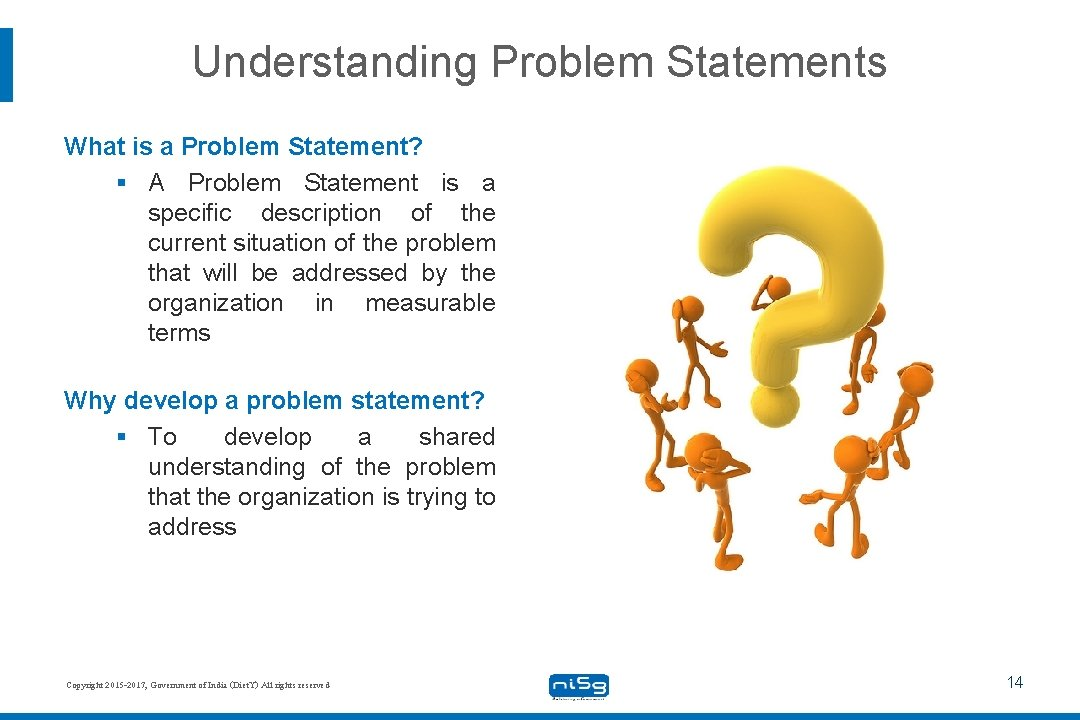 Understanding Problem Statements What is a Problem Statement? § A Problem Statement is a