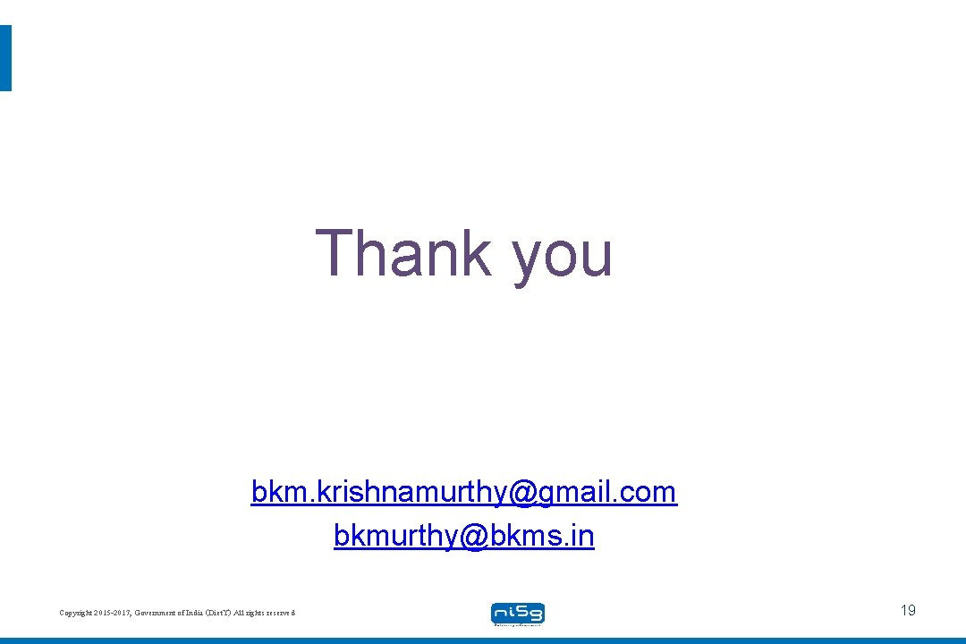 Thank you bkm. krishnamurthy@gmail. com bkmurthy@bkms. in Copyright 2015 -2017, Government of India (Diet.