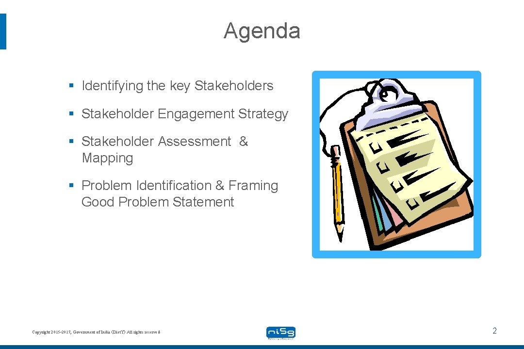 Agenda § Identifying the key Stakeholders § Stakeholder Engagement Strategy § Stakeholder Assessment &