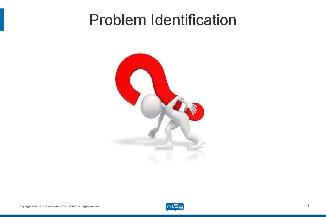 Problem Identification Copyright 2015 -2017, Government of India (Diet. Y) All rights reserved 9