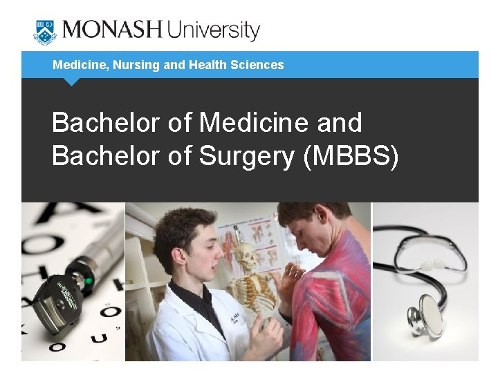 Medicine, Nursing and Health Sciences Bachelor of Medicine and Bachelor of Surgery (MBBS)