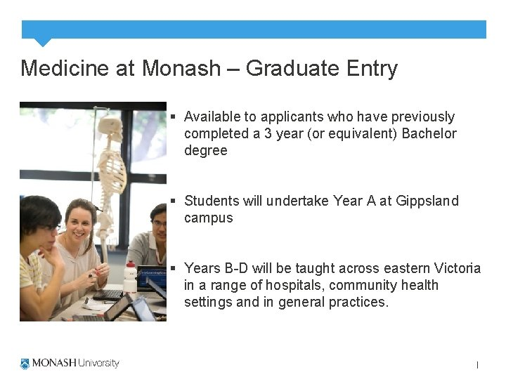 Medicine at Monash – Graduate Entry § Available to applicants who have previously completed