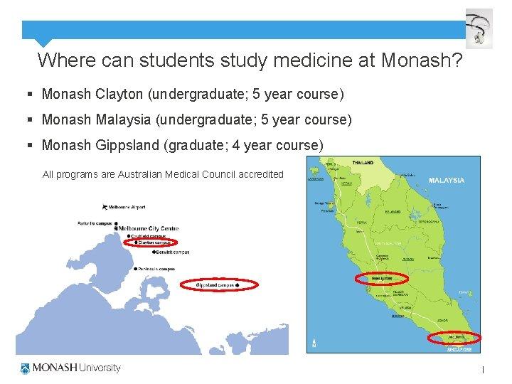 Where can students study medicine at Monash? § Monash Clayton (undergraduate; 5 year course)