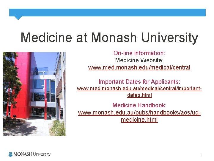 Medicine at Monash University On-line information: Medicine Website: www. med. monash. edu/medical/central Important