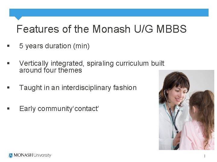 Features of the Monash U/G MBBS § 5 years duration (min) § Vertically integrated,