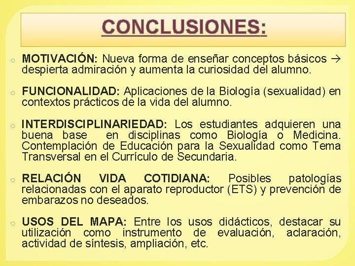 CONCLUSIONES: o MOTIVACIÓN: Nueva forma de enseñar conceptos básicos despierta admiración y aumenta la