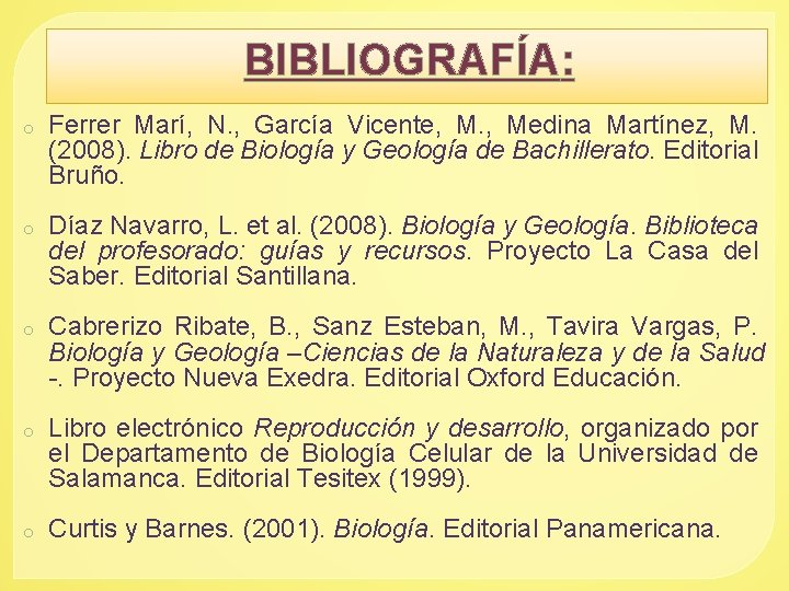 BIBLIOGRAFÍA: o Ferrer Marí, N. , García Vicente, M. , Medina Martínez, M. (2008).