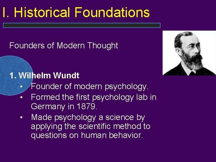 I. Historical Foundations Founders of Modern Thought 1. Wilhelm Wundt • Founder of modern