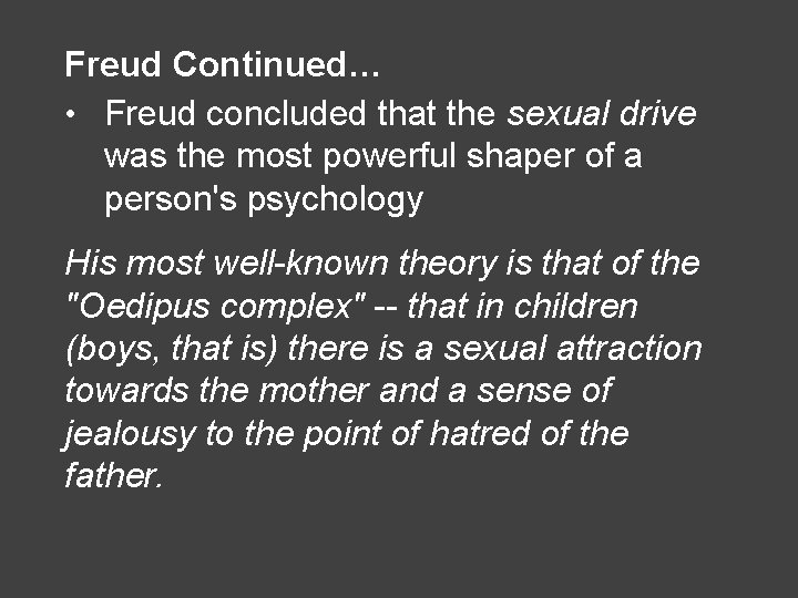 Freud Continued… • Freud concluded that the sexual drive was the most powerful shaper