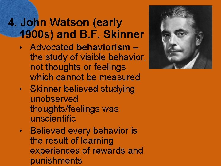 4. John Watson (early 1900 s) and B. F. Skinner • Advocated behaviorism –