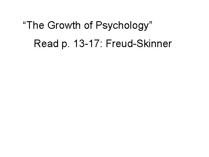 """""""The Growth of Psychology"""" Read p. 13 -17: Freud-Skinner"""