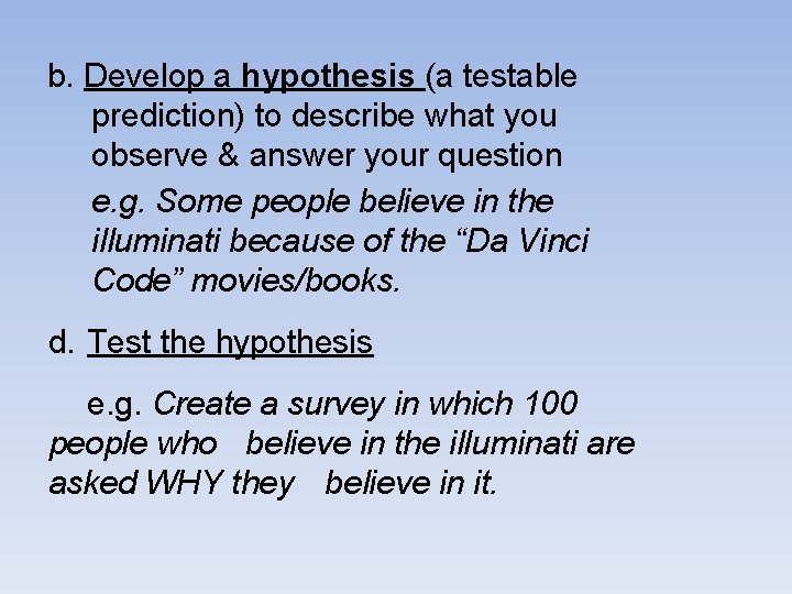 b. Develop a hypothesis (a testable prediction) to describe what you observe & answer