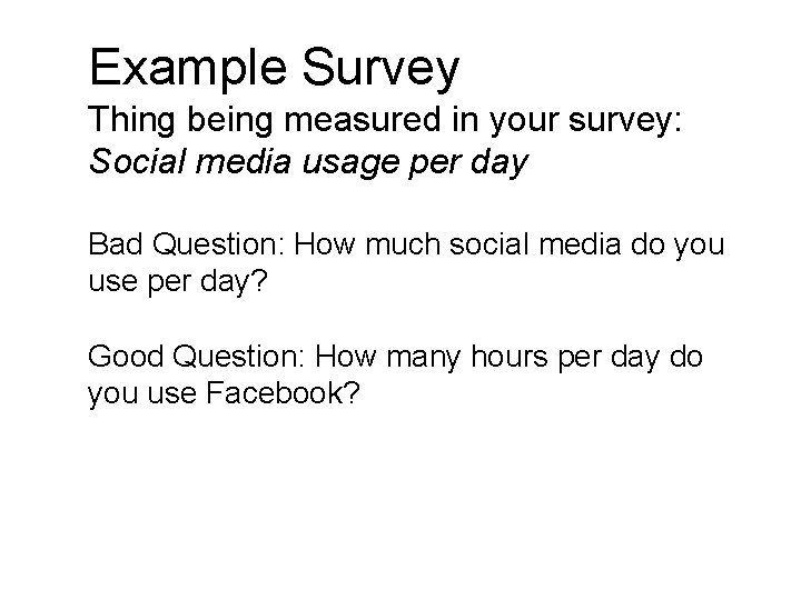 Example Survey Thing being measured in your survey: Social media usage per day Bad