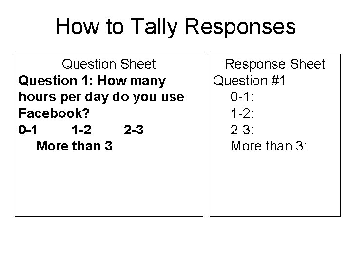 How to Tally Responses Question Sheet Question 1: How many hours per day do