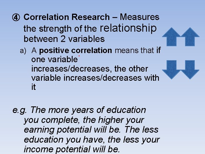 ④ Correlation Research – Measures the strength of the relationship between 2 variables a)