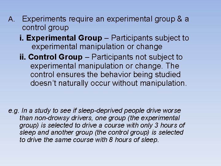 A. Experiments require an experimental group & a control group i. Experimental Group –