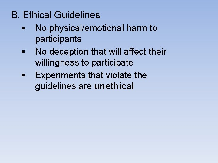 B. Ethical Guidelines § § § No physical/emotional harm to participants No deception that