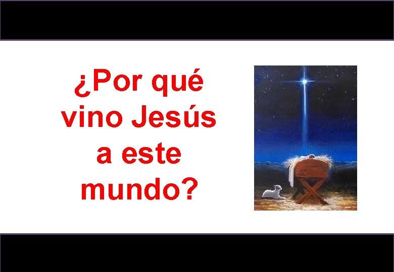 ¿Por qué vino Jesús a este mundo?