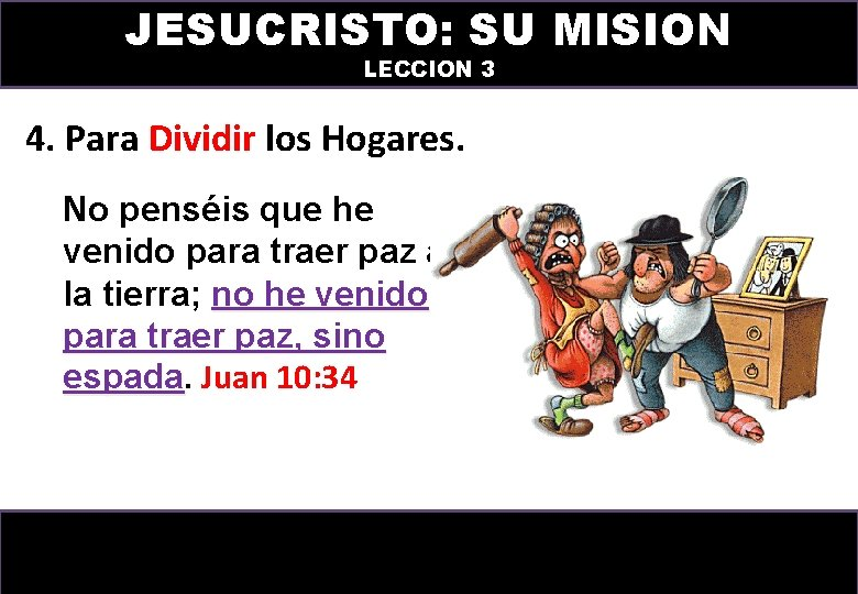 JESUCRISTO: SU MISION LECCION 3 4. Para Dividir los Hogares. No penséis que he