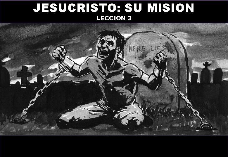 JESUCRISTO: SU MISION LECCION 3