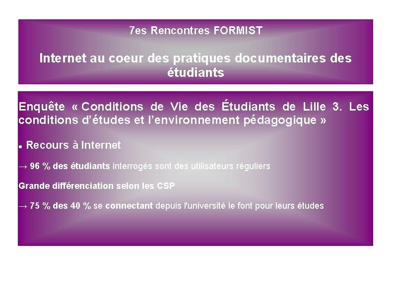7 es Rencontres FORMIST Internet au coeur des pratiques documentaires des étudiants Enquête «