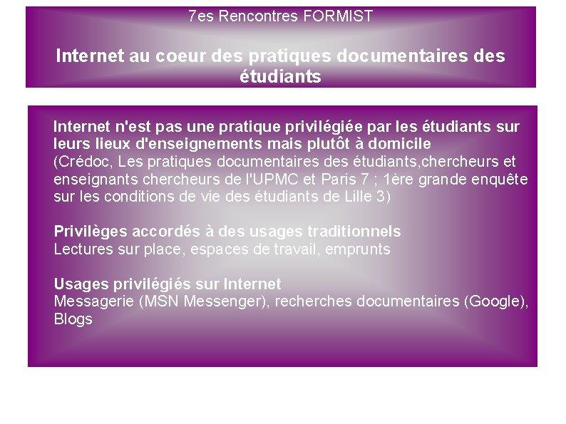 7 es Rencontres FORMIST Internet au coeur des pratiques documentaires des étudiants Internet n'est