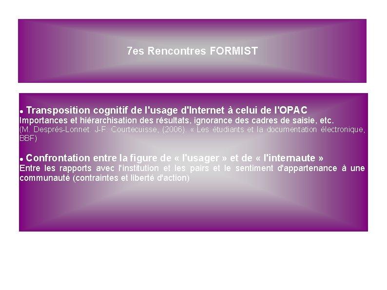 7 es Rencontres FORMIST Transposition cognitif de l'usage d'Internet à celui de l'OPAC Importances