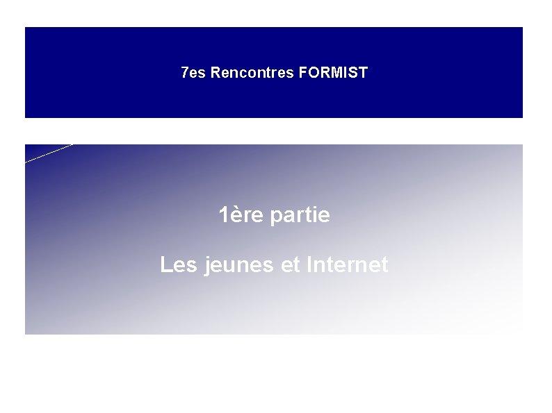 7 es Rencontres FORMIST 1ère partie Les jeunes et Internet