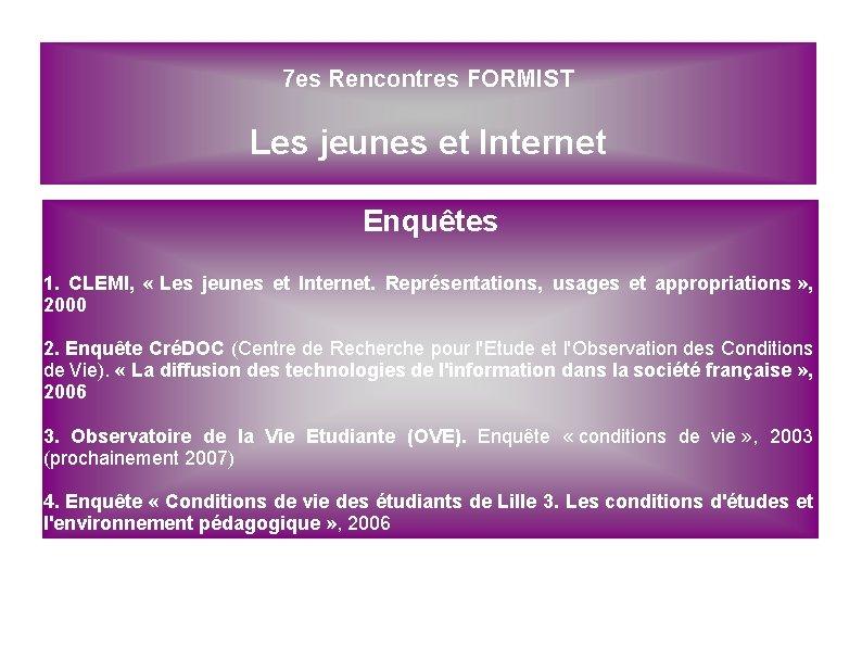7 es Rencontres FORMIST Les jeunes et Internet Enquêtes 1. CLEMI, « Les jeunes
