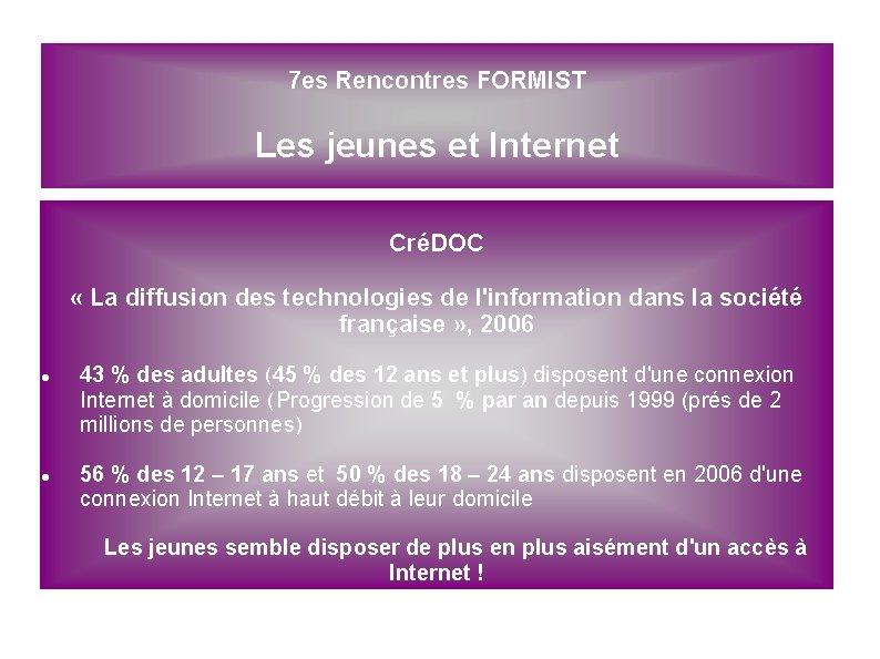 7 es Rencontres FORMIST Les jeunes et Internet CréDOC « La diffusion des technologies